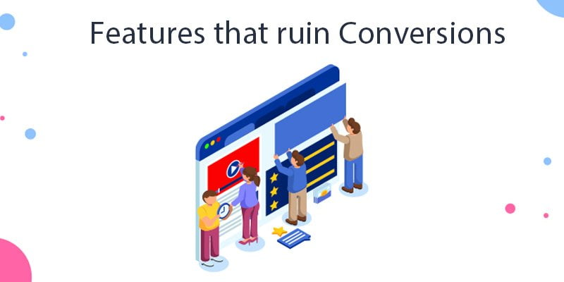 5 Website Features That Ruin Conversions And How You Can Fix Them